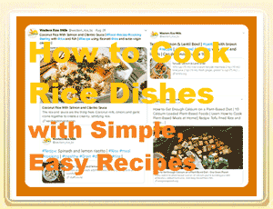 How to Cook Rice Dishes with Simple, Easy Recipes
